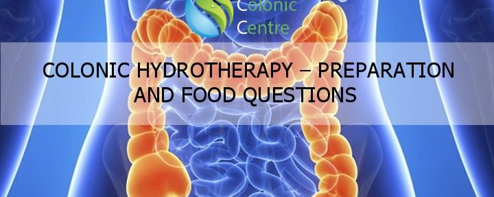 Colonic Hydrotherapy – Preparation and Food Questions